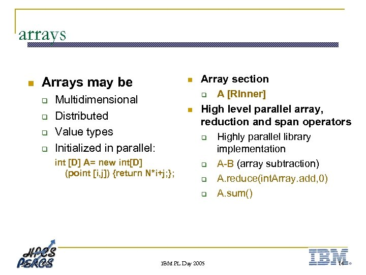 arrays n Arrays may be q q n Multidimensional Distributed Value types Initialized in