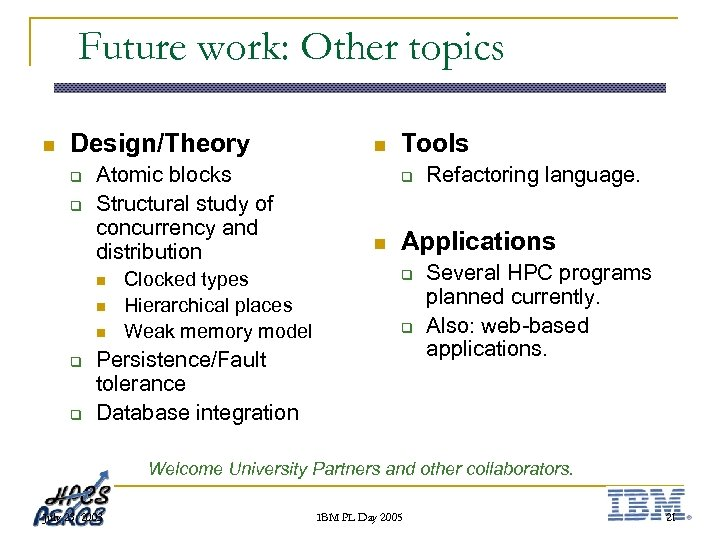 Future work: Other topics n Design/Theory q q Atomic blocks Structural study of concurrency