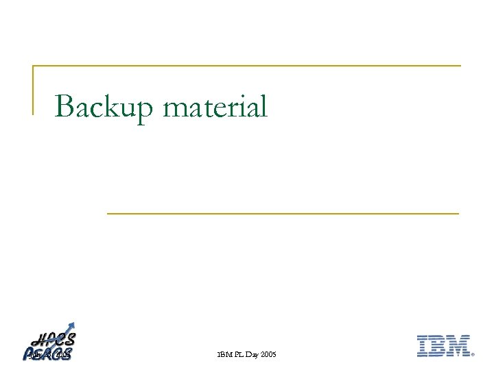 Backup material July 23, 2003 IBM PL Day 2005