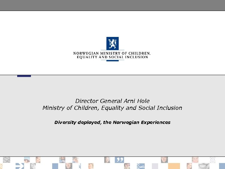 Director General Arni Hole Ministry of Children, Equality and Social Inclusion Diversity deployed, the