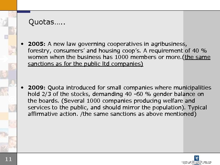 Quotas…. . • 2005: A new law governing cooperatives in agribusiness, forestry, consumers' and