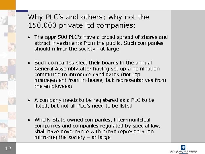 Why PLC's and others; why not the 150. 000 private ltd companies: • The