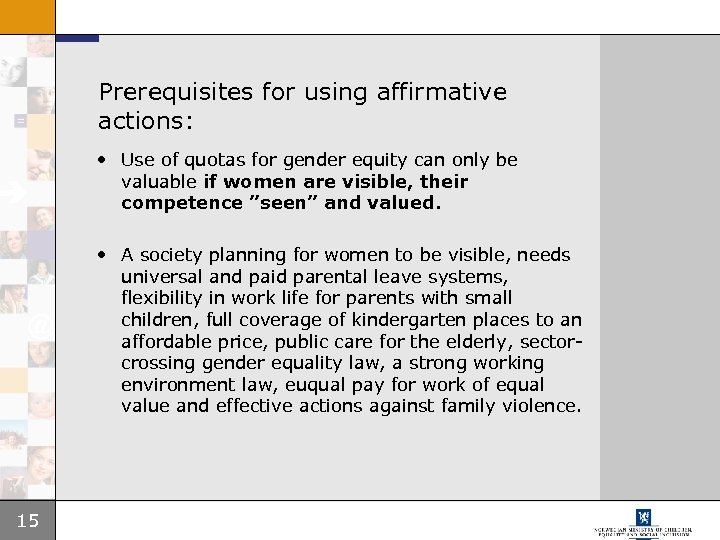 Prerequisites for using affirmative actions: • Use of quotas for gender equity can only