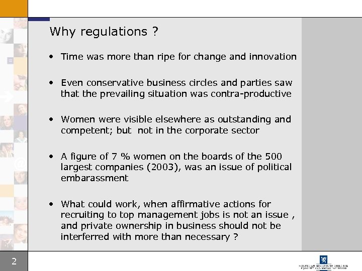 Why regulations ? • Time was more than ripe for change and innovation •