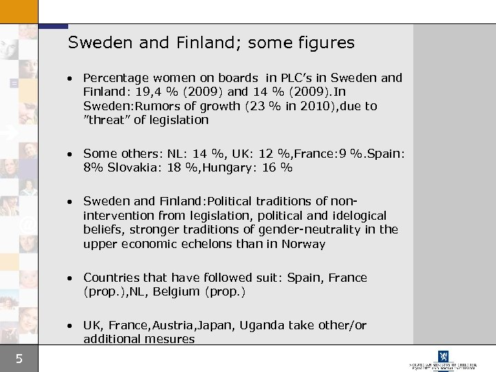 Sweden and Finland; some figures • Percentage women on boards in PLC's in Sweden