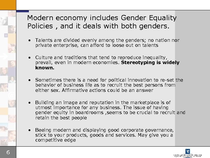 Modern economy includes Gender Equality Policies , and it deals with both genders. •