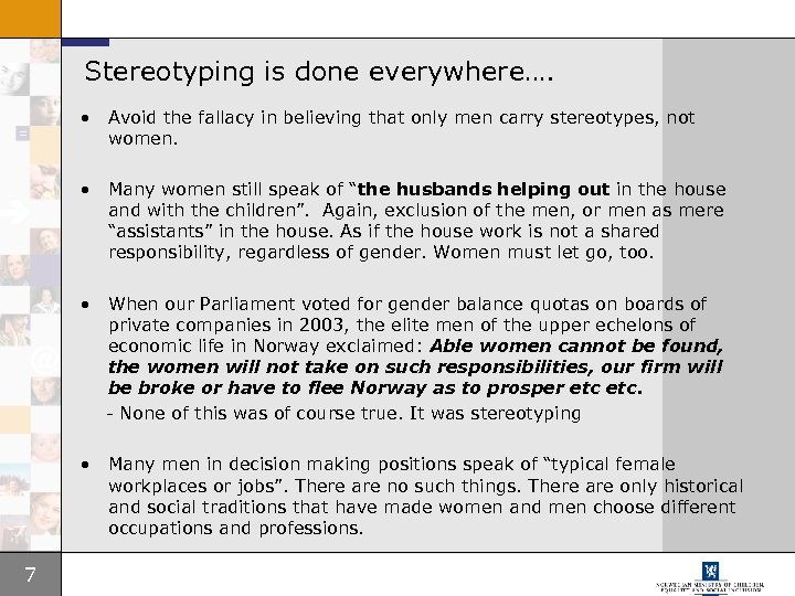 Stereotyping is done everywhere…. • Avoid the fallacy in believing that only men carry