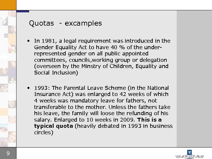 Quotas - excamples • In 1981, a legal requirement was introduced in the Gender