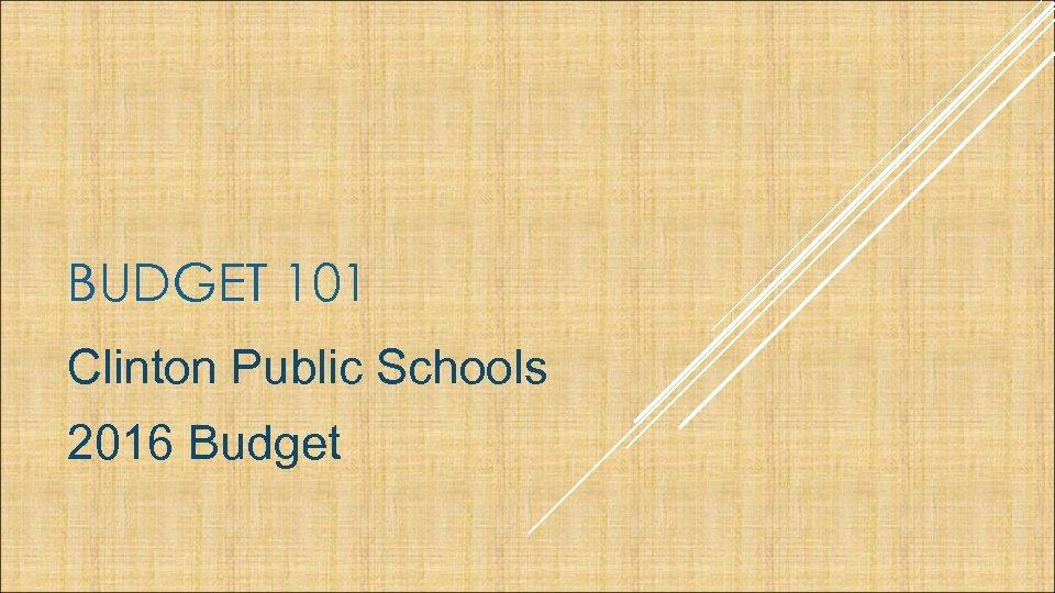 BUDGET 101 Clinton Public Schools 2016 Budget