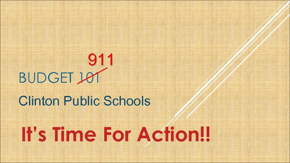 911 BUDGET 101 Clinton Public Schools It's Time For Action!!