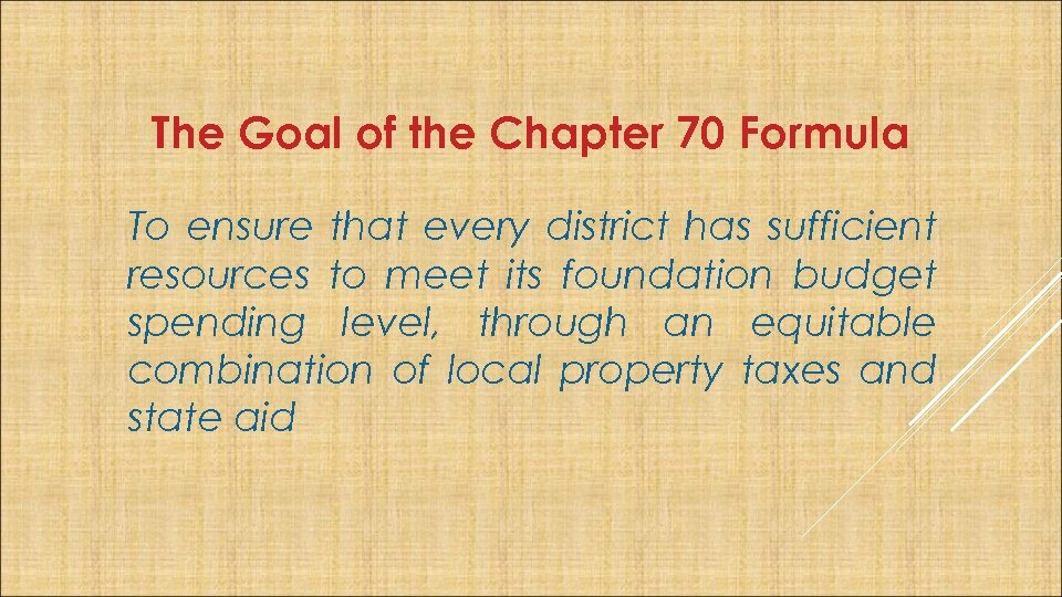 The Goal of the Chapter 70 Formula To ensure that every district has sufficient