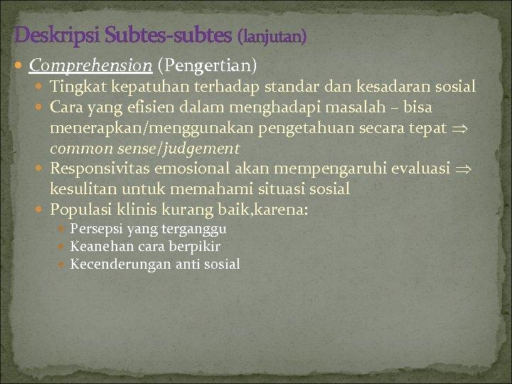 Deskripsi Subtes-subtes (lanjutan) Comprehension (Pengertian) Tingkat kepatuhan terhadap standar dan kesadaran sosial Cara yang