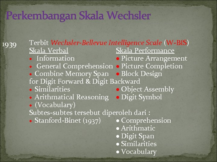 Perkembangan Skala Wechsler 1939 Terbit Wechsler-Bellevue Intelligence Scale (W-BIS) Skala Verbal Skala Performance Information