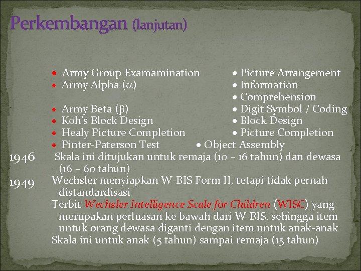 Perkembangan (lanjutan) Army Group Examamination Army Alpha ( ) 1946 1949 Picture Arrangement Information