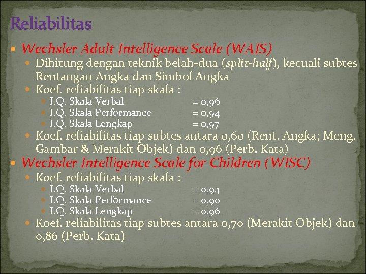 Reliabilitas Wechsler Adult Intelligence Scale (WAIS) Dihitung dengan teknik belah-dua (split-half), kecuali subtes Rentangan