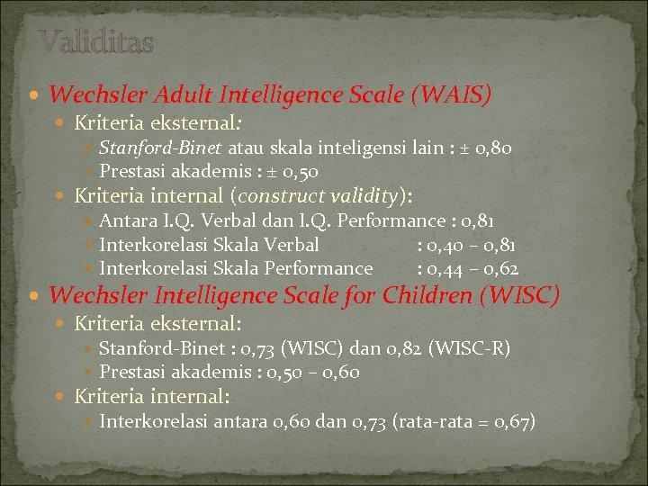 Validitas Wechsler Adult Intelligence Scale (WAIS) Kriteria eksternal: Stanford-Binet atau skala inteligensi lain :