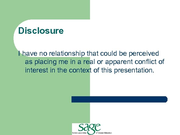 Disclosure I have no relationship that could be perceived as placing me in a