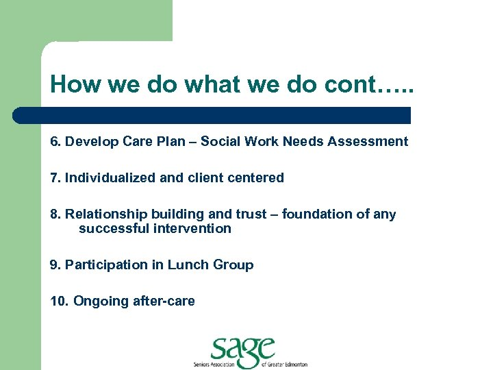 How we do what we do cont…. . 6. Develop Care Plan – Social