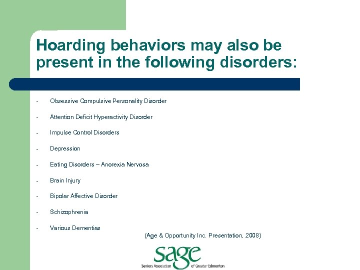 Hoarding behaviors may also be present in the following disorders: - Obsessive Compulsive Personality