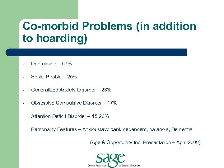 Co-morbid Problems (in addition to hoarding) - Depression – 57% - Social Phobia –