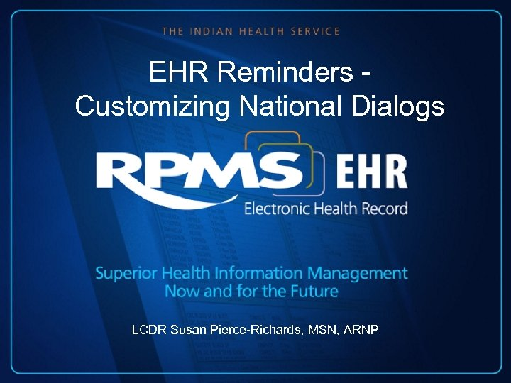 EHR Reminders Customizing National Dialogs LCDR Susan Pierce-Richards, MSN, ARNP