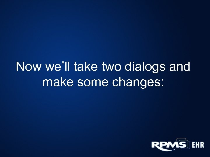 Now we'll take two dialogs and make some changes:
