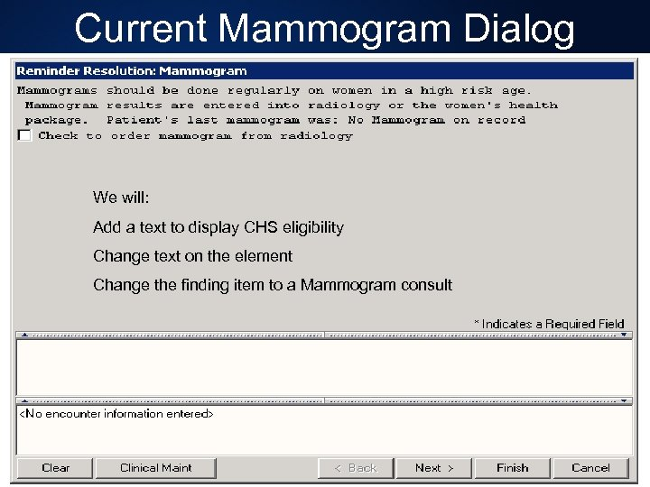 Current Mammogram Dialog We will: Add a text to display CHS eligibility Change text
