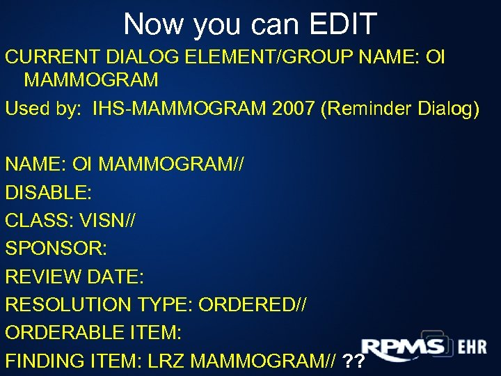 Now you can EDIT CURRENT DIALOG ELEMENT/GROUP NAME: OI MAMMOGRAM Used by: IHS-MAMMOGRAM 2007