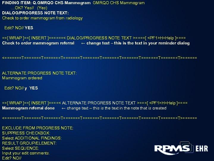 FINDING ITEM: Q. GMRQO CHS Mammogram. . . OK? Yes// (Yes) DIALOG/PROGRESS NOTE TEXT: