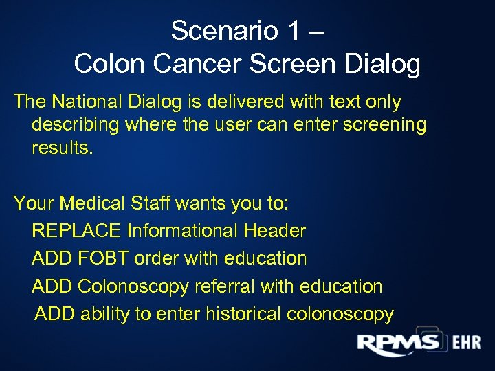 Scenario 1 – Colon Cancer Screen Dialog The National Dialog is delivered with text
