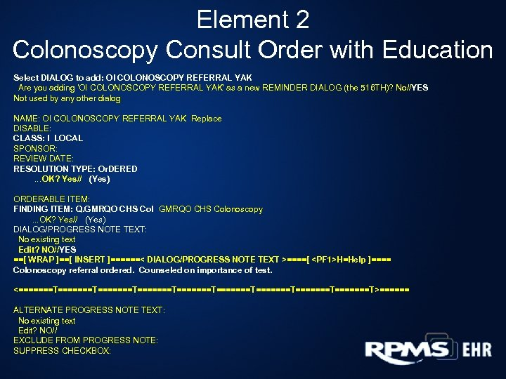 Element 2 Colonoscopy Consult Order with Education Select DIALOG to add: OI COLONOSCOPY REFERRAL