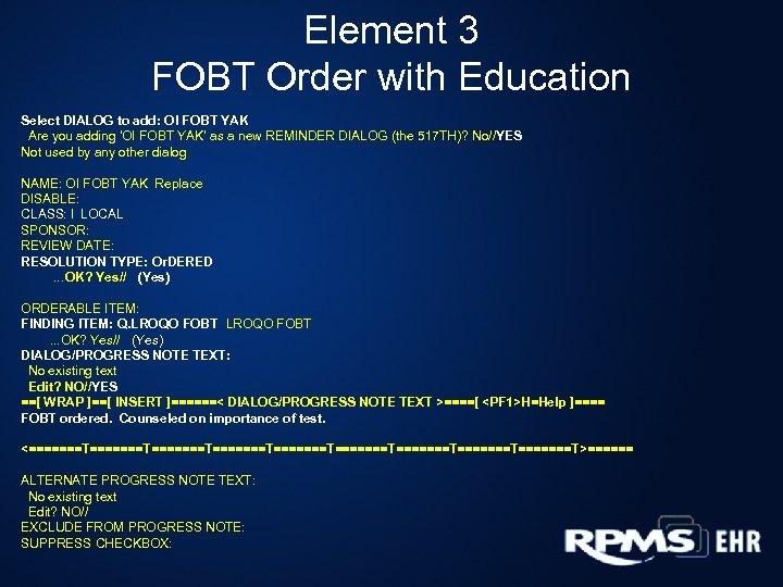 Element 3 FOBT Order with Education Select DIALOG to add: OI FOBT YAK Are