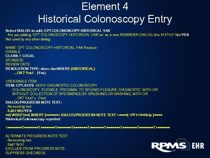 Element 4 Historical Colonoscopy Entry Select DIALOG to add: CPT COLONOSCOPY HISTORICAL YAK Are