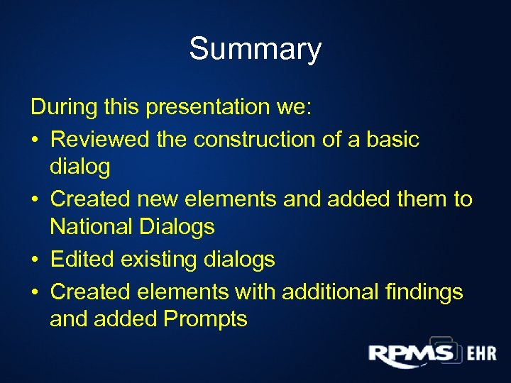 Summary During this presentation we: • Reviewed the construction of a basic dialog •