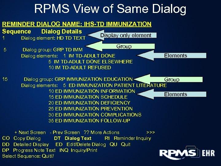 RPMS View of Same Dialog REMINDER DIALOG NAME: IHS-TD IMMUNIZATION Sequence Dialog Details Display