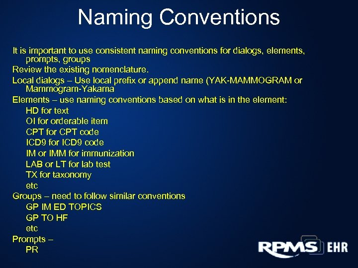 Naming Conventions It is important to use consistent naming conventions for dialogs, elements, prompts,