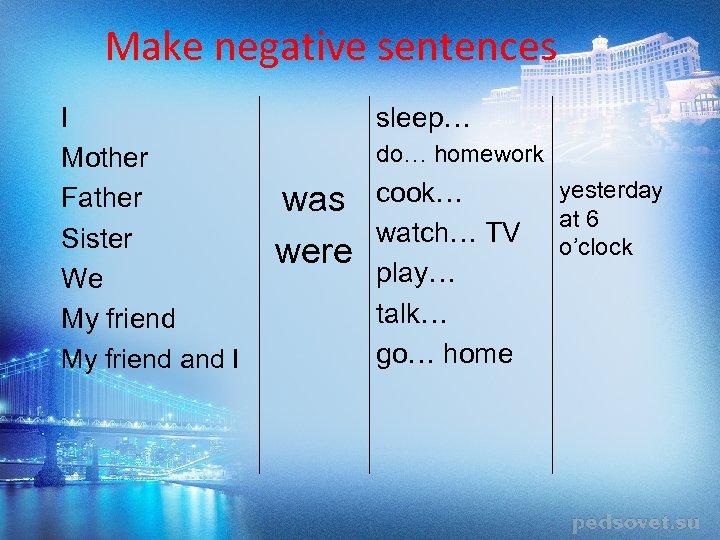 Make negative sentences I Mother Father Sister We My friend and I sleep… do…
