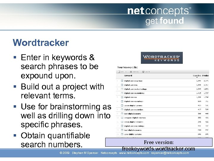 Wordtracker § Enter in keywords & search phrases to be expound upon. § Build
