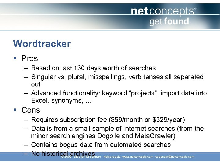 Wordtracker § Pros – Based on last 130 days worth of searches – Singular