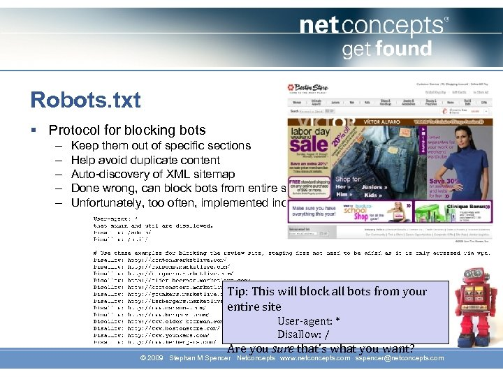 Robots. txt § Protocol for blocking bots – – – Keep them out of