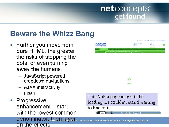Beware the Whizz Bang § Further you move from pure HTML, the greater the