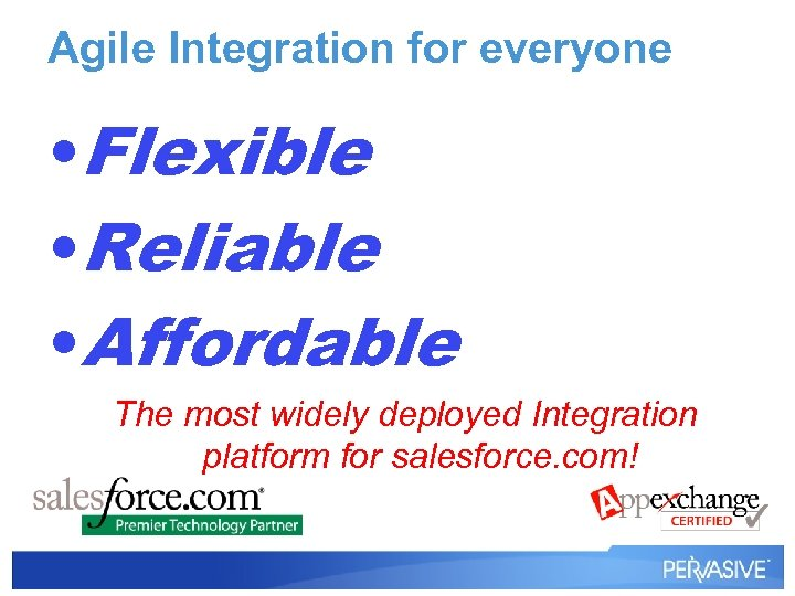 Agile Integration for everyone • Flexible • Reliable • Affordable The most widely deployed