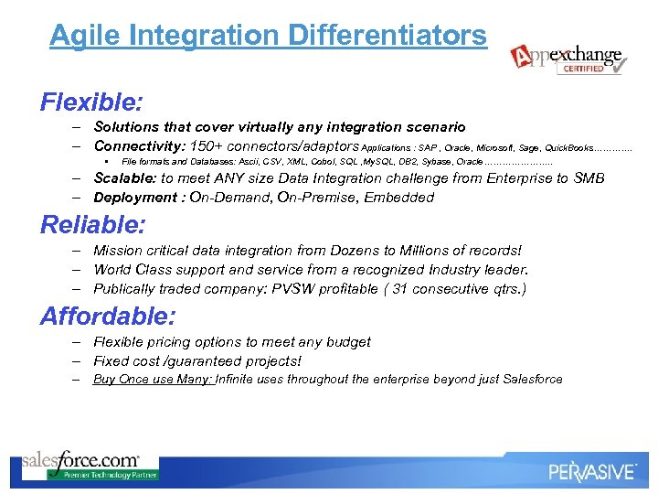 Agile Integration Differentiators Flexible: – Solutions that cover virtually any integration scenario – Connectivity: