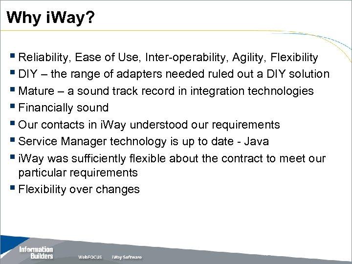 Why i. Way? § Reliability, Ease of Use, Inter-operability, Agility, Flexibility § DIY –