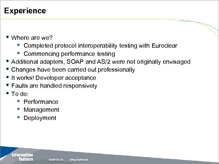 Experience § Where are we? § Completed protocol interoperability testing with Euroclear § Commencing