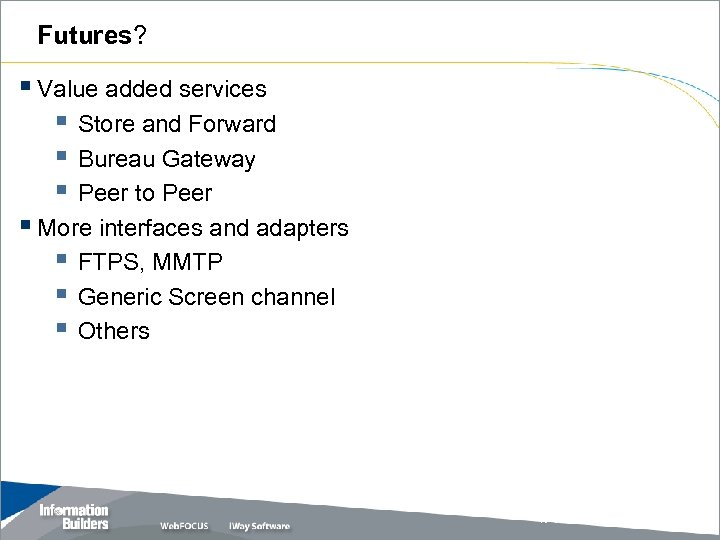 Futures? § Value added services § Store and Forward § Bureau Gateway § Peer