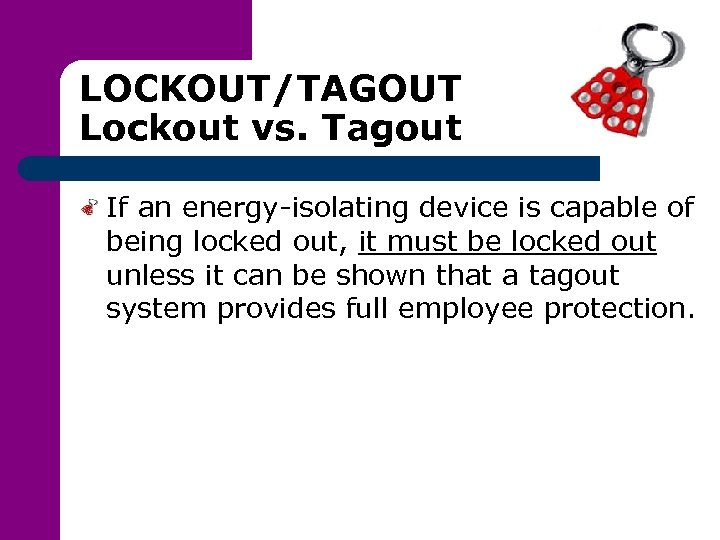 LOCKOUT/TAGOUT Lockout vs. Tagout If an energy-isolating device is capable of being locked out,