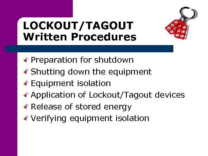 LOCKOUT/TAGOUT Written Procedures Preparation for shutdown Shutting down the equipment Equipment isolation Application of