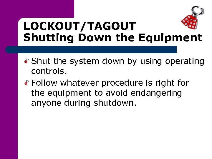 LOCKOUT/TAGOUT Shutting Down the Equipment Shut the system down by using operating controls. Follow