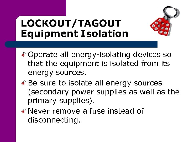 LOCKOUT/TAGOUT Equipment Isolation Operate all energy-isolating devices so that the equipment is isolated from